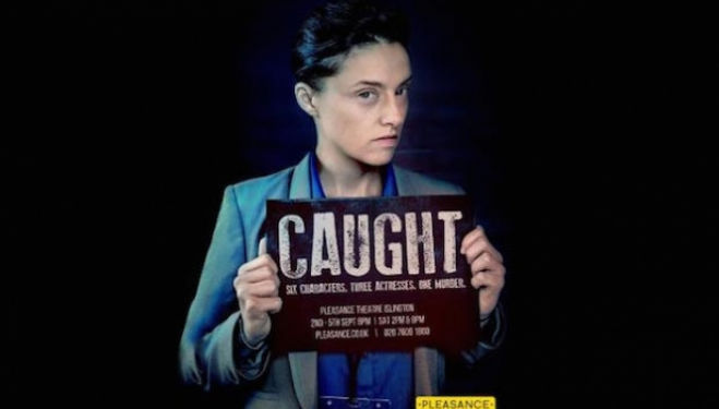 Caught, Pleasance Theatre Islington