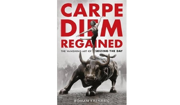 Carpe Diem Regained: The Vanishing Art of Seizing the Day by Roman Krznaric
