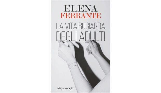 The Lying Life of Adults by Elena Ferrante, translated by Ann Goldstein