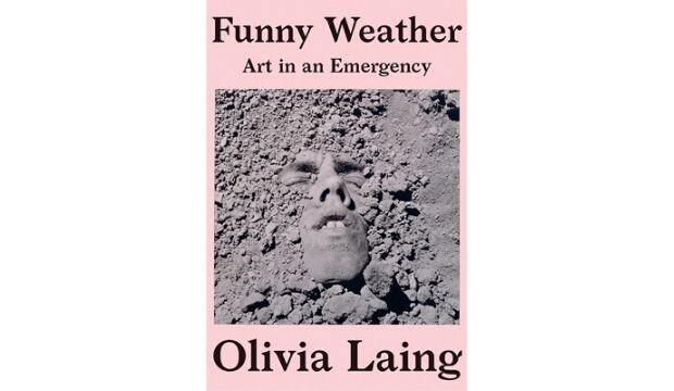 Funny Weather: Art in an Emergency by Olivia Laing