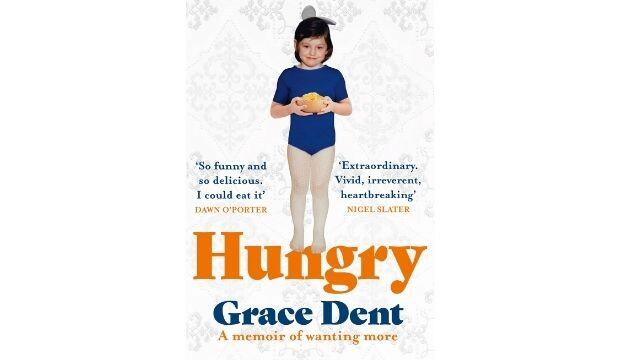 Hungry: A Memoir of Wanting More, by Grace Dent