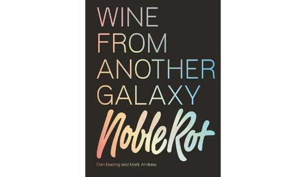 The Noble Rot Book: Wine from Another Galaxy, by Dan Keeling and Mark Andrew