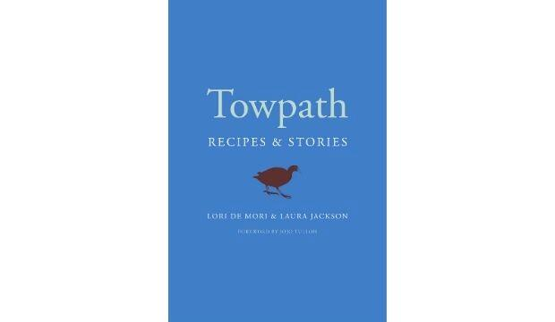 Towpath: Recipes and Stories, by Lori de Mori and Laura Jackson