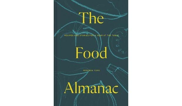The Food Almanac: Recipes and Stories for a Year at the Table, by Miranda York