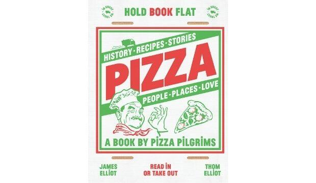 Pizza: History, recipes, stories, people, places, love, by Pizza Pilgrims